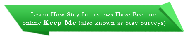 Learn How Stay Interviews Have Become Online Keep Me Surveys
